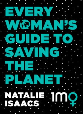 Cover image - Every Woman's Guide To Saving The Planet