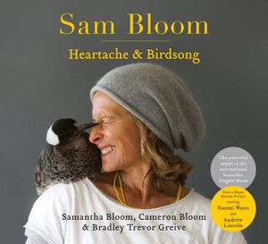 Sam Bloom: Heartache & Birdsong: The follow-up to the ABIA award-winning, international bestselling sensation Penguin Bloom