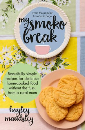 Cover image - My Smoko Break: Beautifully simple recipes for delicious home-cooked food without the fuss from a rural mum