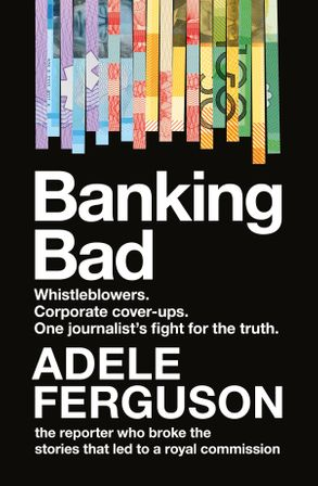 Cover image - Banking Bad: Whistleblowers. Corporate cover-ups. One journalist's fightfor the truth.