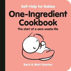 One-Ingredient Cookbook: The Start of a Zero-Waste Life (Self-Help for Babies, #4)