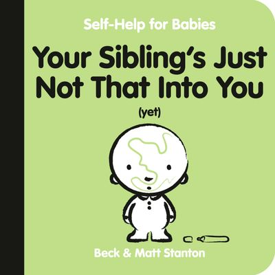Your Sibling's Just Not That Into You (Yet) (Self-Help for Babies, #6)