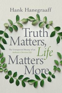 truth-matters-life-matters-more-the-unexpected-beauty-of-an-authentic-christian-life