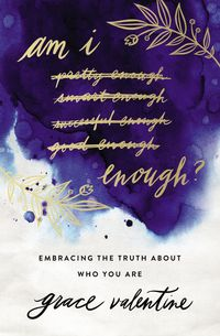 am-i-enough-embracing-the-truth-about-who-you-are