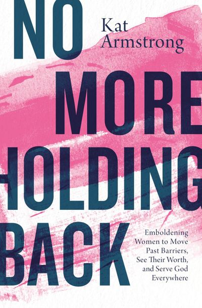 No More Holding Back: Emboldening Women To Move Past Barriers, See TheirWorth, And Serve God Everywhere