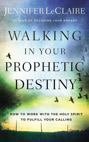 Cover image - Walking In Your Prophetic Destiny: How To Work With The Holy Spirit To Fulfill Your Calling