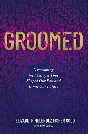 Cover image - Groomed: Overcoming The Messages That Shaped Our Past And Limit Our Future