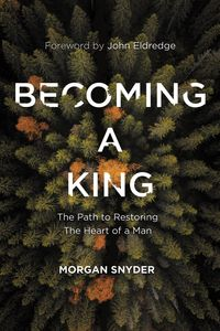 becoming-a-king-the-path-to-restoring-the-heart-of-a-man