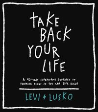 take-back-your-life-a-40-day-interactive-journey-to-thinking-right-so-you-can-live-right