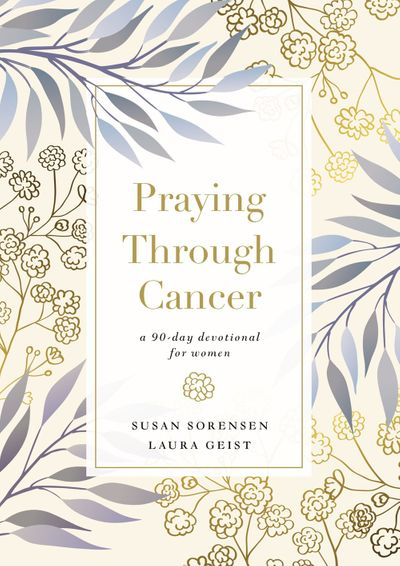 Praying Through Cancer: A 90-day Devotional for Women