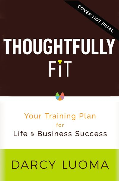 Thoughtfully Fit: Your Training Plan For Life And Business Success