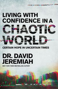 living-with-confidence-in-a-chaotic-world-certain-hope-in-uncertain-times