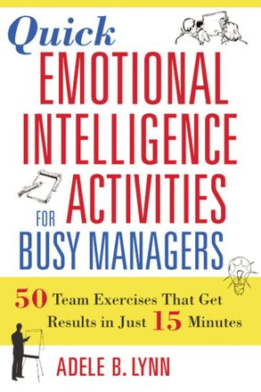 Cover image - Quick Emotional Intelligence Activities For Busy Managers: 50 Team Exercises That Get Results In Just 15 Minutes