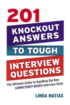 Cover image - 201 Knockout Answers To Tough Interview Questions: The Ultimate Guide ToHandling The New Competency-Based Interview Style