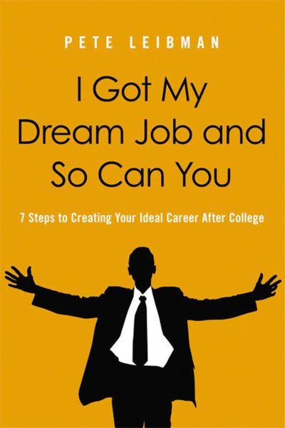 I Got My Dream Job And So Can You: 7 Steps To Creating Your Ideal CareerAfter College