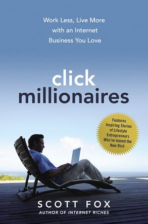 Cover image - Click Millionaires: Work Less, Live More With An Internet Business You Love