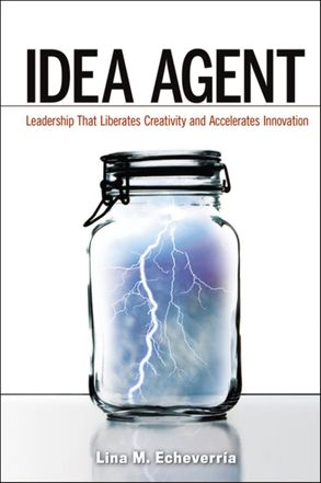 Cover image - Idea Agent: Leadership That Liberates Creativity And Accelerates Innovation