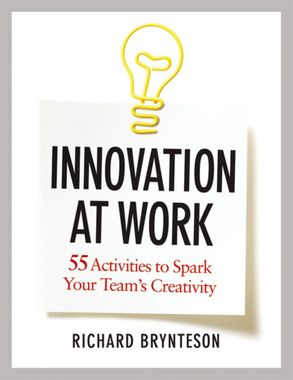 Cover image - Innovation At Work: 55 Activities To Spark Your Team's Creativity