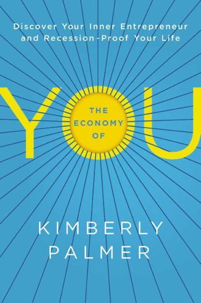The Economy Of You: Discover Your Inner Entrepreneur And Recession-proofYour Life