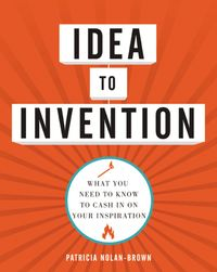 idea-to-invention-what-you-need-to-know-to-cash-in-on-your-inspiration