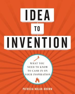 Cover image - Idea To Invention: What You Need To Know To Cash In On Your Inspiration