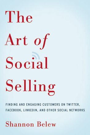 Cover image - The Art Of Social Selling: Finding And Engaging Customers On Twitter, Facebook, Linkedin, And Other Social Networks