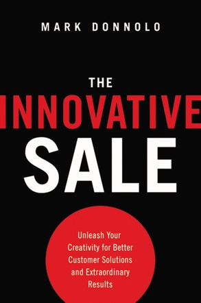 Cover image - The Innovative Sale: Unleash Your Creativity For Better Customer Solutions And Extraordinary Results