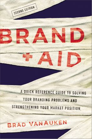 Cover image - Brand Aid: A Quick Reference Guide To Solving Your Branding Problems AndStrengthening Your Market Position