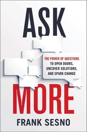Cover image - Ask More: The Power Of Questions To Open Doors, Uncover Solutions, And Spark Change