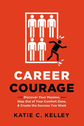 Cover image - Career Courage: Discover Your Passion, Step Out Of Your Comfort Zone, And Create The Success You Want