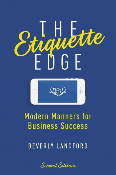The Etiquette Edge: Modern Manners For Business Success