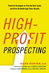 high-profit-prospecting-powerful-strategies-to-find-the-best-leads-and-drive-breakthrough-sales-results
