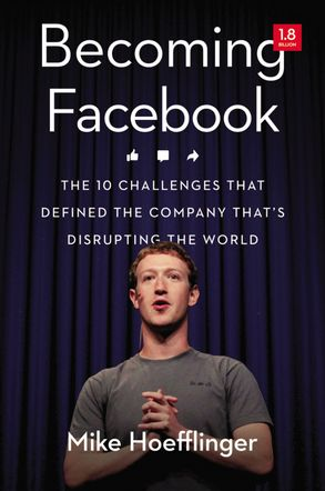 Cover image - Becoming Facebook: The 10 Challenges That Defined The Company That's Disrupting The World