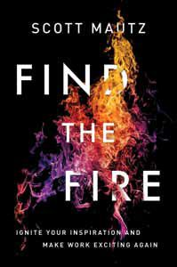 Cover image - Find The Fire: Ignite Your Inspiration - And Make Work Exciting Again