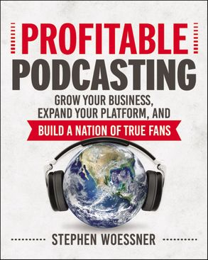 Cover image - Profitable Podcasting: Grow Your Business, Expand Your Platform, And Build A Nation Of True Fans