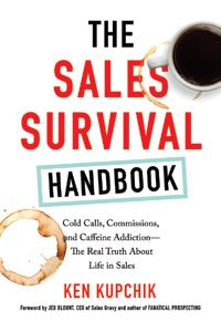 Cover image - The Sales Survival Handbook: Cold Calls, Commissions, And Caffeine Addiction - The Real Truth About Life In Sales
