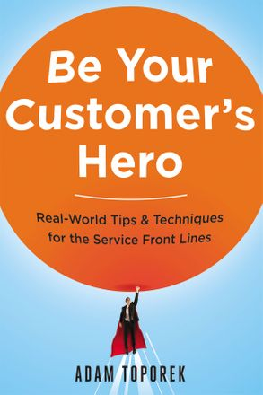 Cover image - Be Your Customer's Hero: Real-World Tips & Techniques For The Service Front Lines