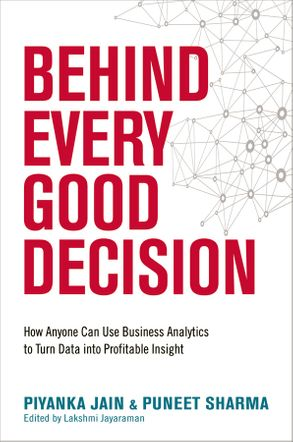 Cover image - Behind Every Good Decision: How Anyone Can Use Business Analytics To Turn Data Into Profitable Insight