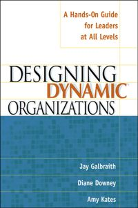 designing-dynamic-organizations-a-hands-on-guide-for-leaders-at-all-levels