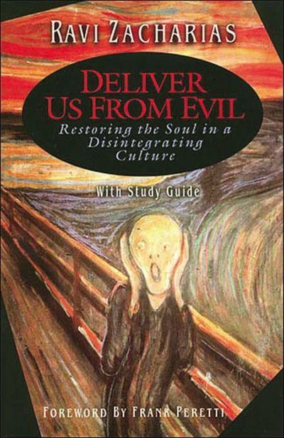 Deliver Us From Evil: Restoring The Soul in a Disintergrating Culture