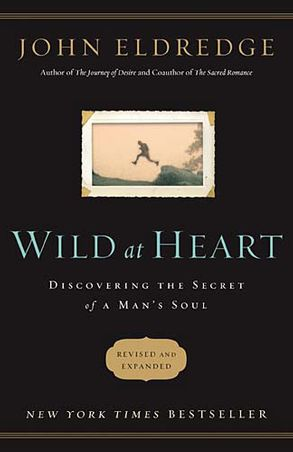 Cover image - Wild at Heart Revised & Updated: Discovering the Secret of a Man's Soul