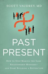 past-present-how-to-stop-making-the-same-relationship-mistakes-and-start-building-a-better-life