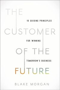 the-customer-of-the-future-10-guiding-principles-for-winning-tomorrowsbusiness