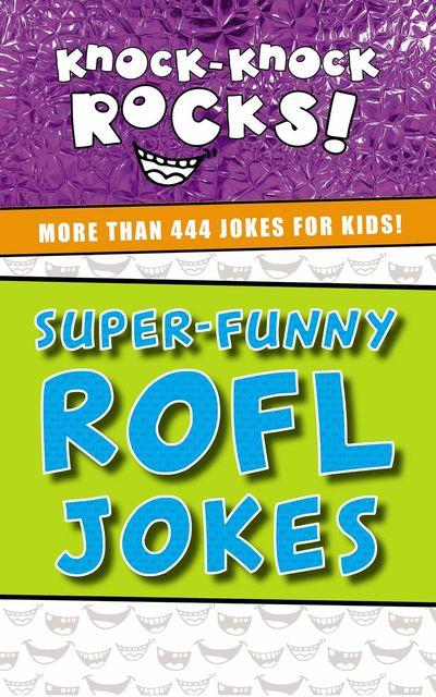 Super-Funny ROFL Jokes: More Than 444 Jokes For Kids