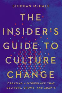 the-insiders-guide-to-culture-change-creating-a-workplace-that-delivers-grows-and-adapts