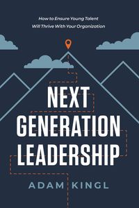 next-generation-leadership-how-to-ensure-young-talent-will-thrive-with-your-organization