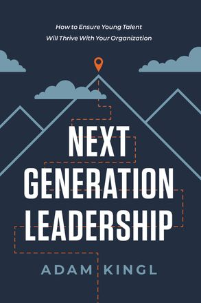 Cover image - Next Generation Leadership: How To Ensure Young Talent Will Thrive With Your Organization