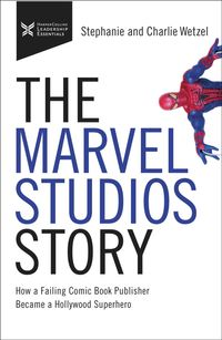 the-marvel-studios-story-how-a-failing-comic-book-publisher-became-a-hollywood-superhero