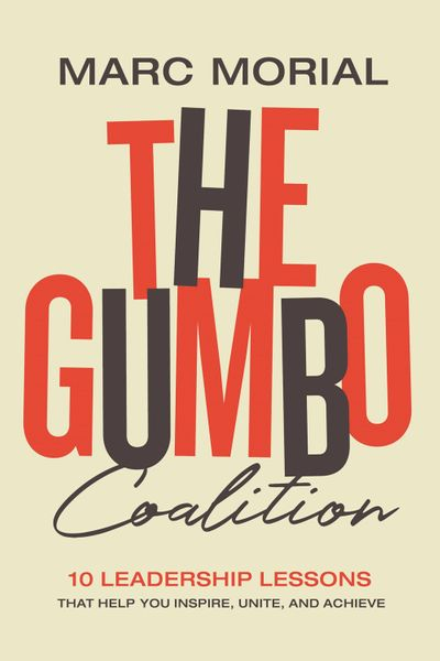 The Gumbo Coalition: 8 Leadership Lessons That Help You Inspire, Unite, And Achieve