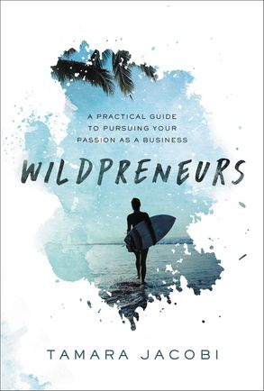 Cover image - Wildpreneurs: A Practical Guide To Pursuing Your Passion As A Business